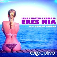 Luka J Master, Carlo M. - Eres Mia (feat. Karlon Urbano)
