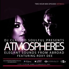 Club Radio One // [Atmospheres #53] Podcast by Roxy Dee & Claudio Soulful