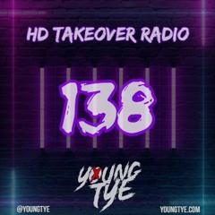 Young Tye Presents - HD Takeover Radio 138