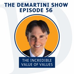 EP56 - The Incredible Value Of Values - The Demartini Show