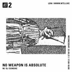 NO WEAPON IS ABSOLUTE - DJ Sundae - 22-09-2021 - NTS 2