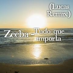 Zeeba - Tudo que importa  ( Lucas Golt Remix) [FREE DOWNLOAD]*on buy button*