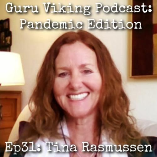 Ep31 Tina Rasmussen - Pandemic Edition - Guru Viking Podcast
