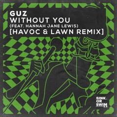 Guz - Without You (feat. Hannah Jane Lewis) [Havoc & Lawn Remix]