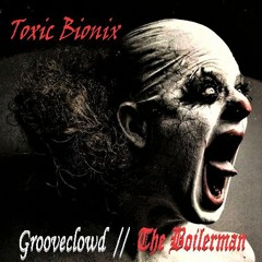 Toxic Bionix - by Grooveclowd, ft. The Boilerman