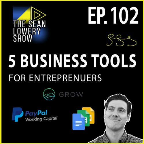 The Sean Lowery Show- Ep 102- 5 Business Tools for Entrepreneurs