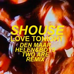 Shouse - Love Tonight (Den Maar, Two Are, Helen&Boys Remix)
