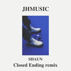 숀 (SHAUN) - 닫힌엔딩 (Closed Ending) (JHMUSIC Remix)