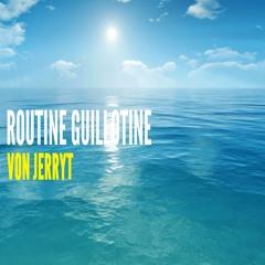 Routine Guillotine