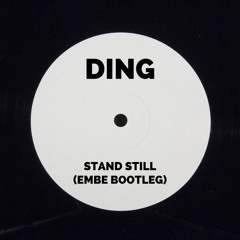 Ding - Stand Still (Embe Bootleg) [FREE DL]