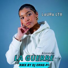 GUERRE-LAURA LTX RMX (KIZOMBA) BY DJ ERNE-PI .wav