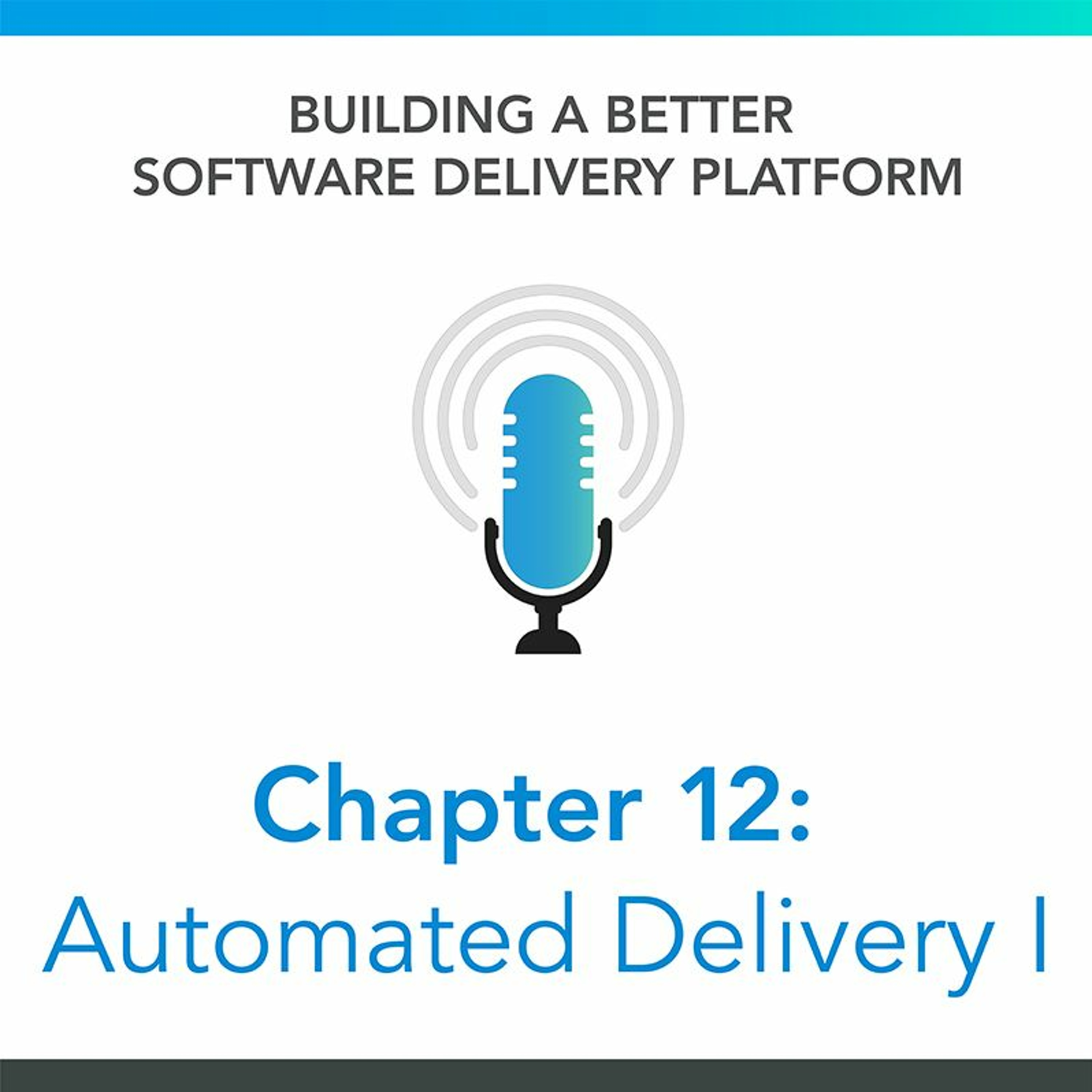 Chapter 12 : Automated Software Delivery I