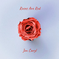 Jon Caryl - Roses Are Red