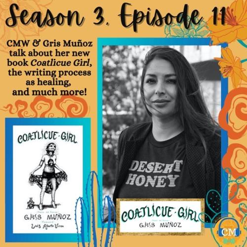 Season 3 Episode 11: Gris Muñoz talks about Coatlicue Girl & the writing process as healing!