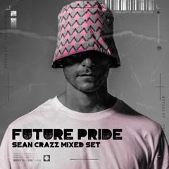 Sean Crazz - Future Pride 2021 (Mixed Set Part 1)