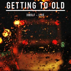 getting to old / / LIVE