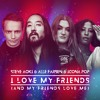Steve Aoki & Alle Farben & Icona Pop - I Love My Friends (And My Friends Love Me)