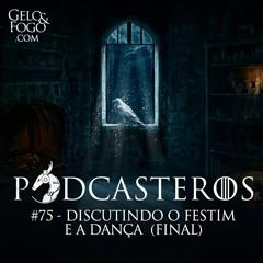 Podcasteros #75: Discutindo o Festim e a Dança (FINAL)