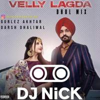 Velly Lagda Dhol Mix - Gurlez Akhtar x Darsh Dhaliwal (DJ Nick)