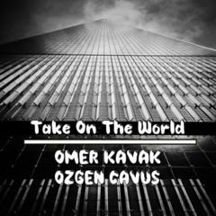 Omer Kavak & Ozgen Cavus - Take On The World