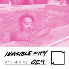 MFM Mix 029: Invisible City