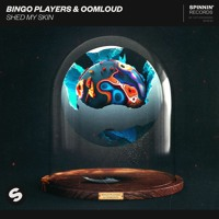 Bingo Players & Oomloud - Shed My Skin [OUT NOW]
