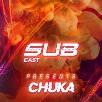 SUBCast Presents: CHUKA