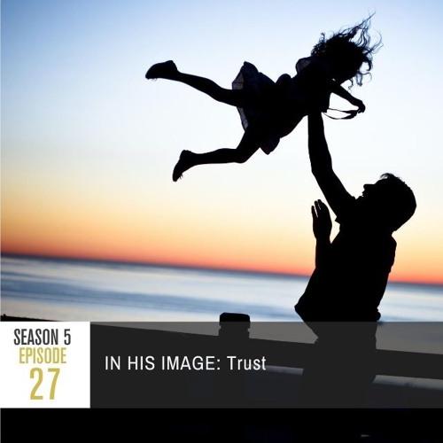 Season 5 Episode 27 - IN HIS IMAGE: Trust