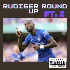 Rudiger Round Up pt. 2 ft DoctaLEE
