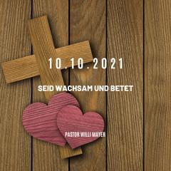10.10.2021 Predigt: Pastor Willi Mayer - Seid wachsam und betet