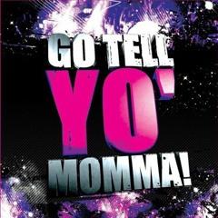 The Go Tell Yo' Momma! Megamix!