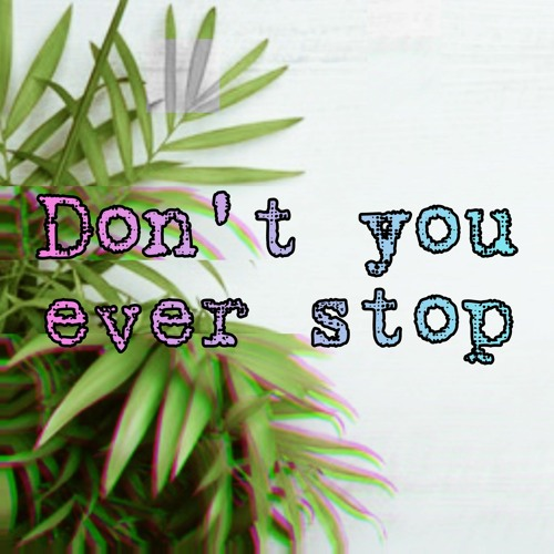 Don't You Ever Stop