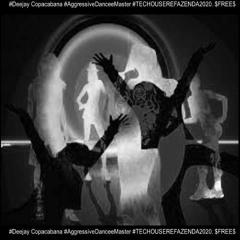 Deejay Copacabana AggressiveDanceeMaster TECHOUSEREFAZENDA2020. FREE