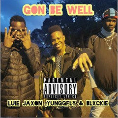 Luie Jaxon,yungGfly & Blxckie -Gone Be Well
