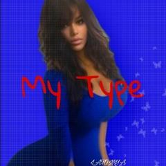 MY TYPE- LaTonya