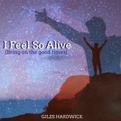 I Feel So Alive (Bring On The Good Times)