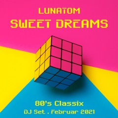 SWEET DREAMS (80's Classix . Lunatom DJ Set . Februar 2021)