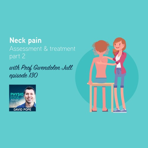 130. Neck pain objective assessment & treatment part 2 with Prof. Gwendolen Jull