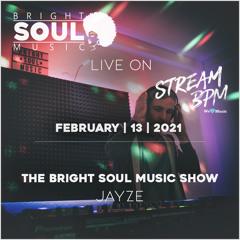 The Bright Soul Music Show Live On Stream BPM | February 13th 2021 - Jayze