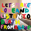 Let's Make Love And Listen To Death From Above (Hot Chip Remix)