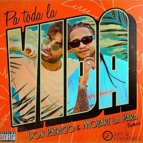 Don Patricio & Mozart La Para - Pa' Toda La Vida (David Fernández Remix)