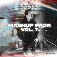 Crunkz - Mashup Pack Vol.7 [supported by DVBBS, Benzi & CMC$]