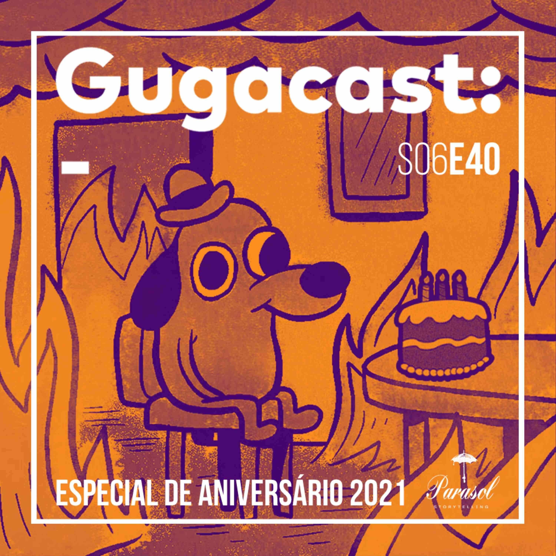 Especial de Aniversário 2021 – Gugacast – S06E40