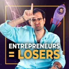 Les Entrepreneurs sont des Losers !