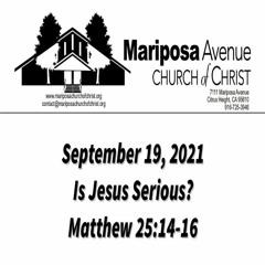 2021-09-19 - Is Jesus Serious? - Matthew  25:14-16 - Charles Gregory