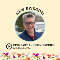 S2: Episode 10: Spring Series Pride Special with Deirdre Pike-Part 1