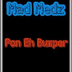 Mad Medz - Pon eh bumper