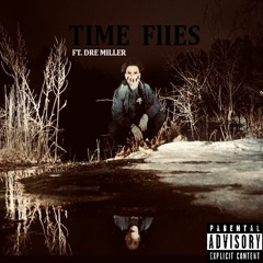TIME FLIES (FT. DRE MILLER)