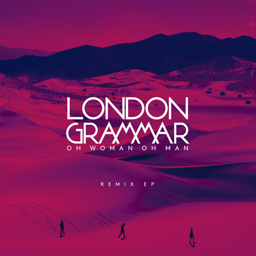 Download London Grammar - Oh Woman Oh Man (Remix EP) mp3