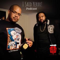 "I Said Yerrr! Podcast - EP12 ""Stupid Again"""